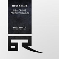 New Drums / Double Thinking — Teddy Killerz