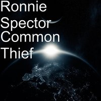 Common Thief — Ronnie Spector