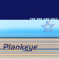 The One and Only — Plankeye