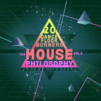 The House Philosophy (20 Dance Floor Burners), Vol. 3 — сборник