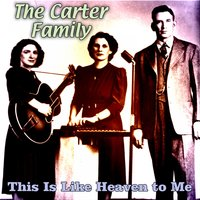 This Is Like Heaven to Me — The Carter Family