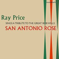 San Antonio Rose: Ray Price Sings A Tribute To The Great Bob Wills — Willie Nelson, Jimmy Day, Ray Price, Ray Edenton, Harold Bradley, Tommy Jackson