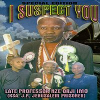 I Suspect You — Late Professor Nze Orji Imo