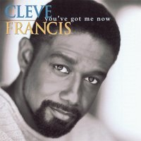 You've Got Me Now — Cleve Francis