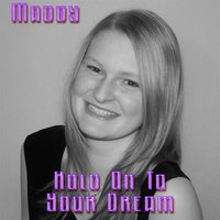 Hold On to Your Dream — Maddy