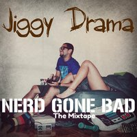 Nerd Gone Bad — Jiggy Drama