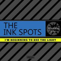 I'm Beginning To See The Light — The Ink Spots