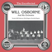 The Uncollected: Will Osborne And His Orchestra — Dick Rogers, Dorothy Rogers, Will Osborne And His Orchestra