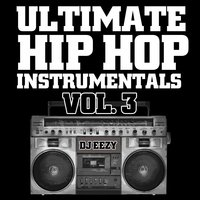 Ultimate Hip Hop Instrumentals, Vol. 3 — DJ Eezy