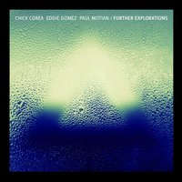 Further Explorations — Chick Corea, Eddie Gomez, Paul Motian