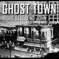 Ghost Town — Right Reverend John