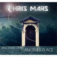 Another Time, Another Place — CHRIS MARS