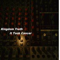 It Took Cancer — Kingdom Truth