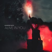 Alive in You — Elevation Youth