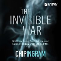 The Invisible War - What Every Believer Needs to Know About Satan, Demons, and Spiritual Warfare — Chip Ingram