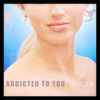 Addicted to You - Single — The Harmony Group