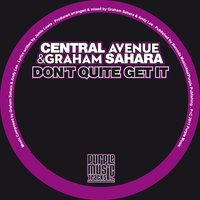 Don't Quite Get It — Central Avenue, Graham Sahara