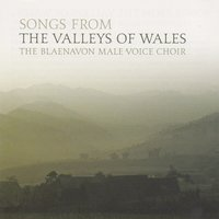 Songs From The Valleys Of Wales — The Blaenavon Male Voice Choir