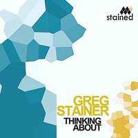Thinking About — Greg Stainer