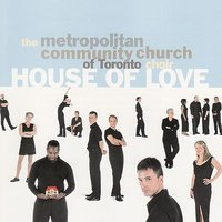 House of Love — Metropolitan Community Church of Toronto Choir