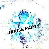 House Party - Single — cleerbeats