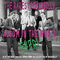 The Rarest Rockabilly Album In The World Ever — сборник