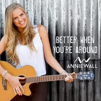 Better When You're Around — Annie Wall