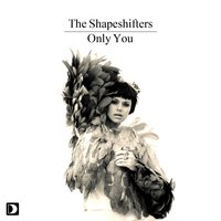 Only You — The Shapeshifters