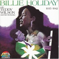 Billie Holiday with Teddy Wilson and his Orchestra — Billie Holiday