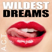 Wildest Dreams — A.C.T.