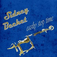 Easily Stop Time — Sidney Bechet