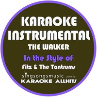 The Walker (In the Style of Fitz & The Tantrums) - Single — Karaoke All Hits