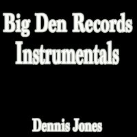 Big Den Records Instrumentals — Dennis Jones