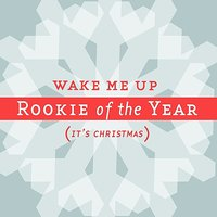 Wake Me Up (It's Christmas) feat. Lisa Sansouci from Joy Island — Rookie Of The Year