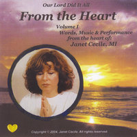 Our Lord Did It All: From the Heart, Vol. I — Janet Cecile