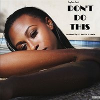 Don't Do This — Taylor Zari