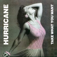 Take What You Want — Hurricane