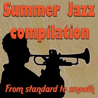 Summer Jazz Compilation (From Standard to Smooth) — сборник
