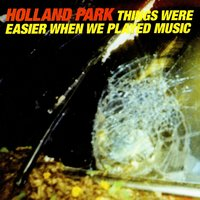 Things were easier when we played music — Holland Park