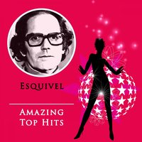 Amazing Top Hits — Esquivel