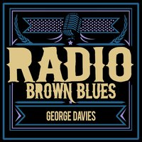 Radio Brown Blues — George Davis