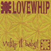 Whip It, Baby!! — Lovewhip