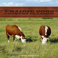 The Prairie Dogs - Country Classics — King Harvest, The Prairie Dogs