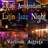 Café Amsterdam - Latin Jazz Night — сборник