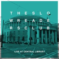 Live at Central Library — The Slow Readers Club