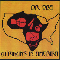 Dr.Oba - Afrikans In Amerika — DR.OBA & Drums of Ase'