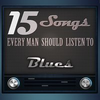 15 Songs Every Man Should Listen To: Blues — сборник