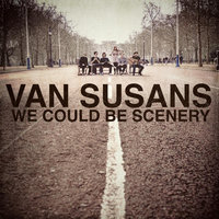 We Could Be Scenery — Van Susans