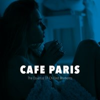 Cafe Paris - The Essence of Chilled Moments — сборник