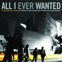 All I Ever Wanted: The Airborne Toxic Event - Live From Walt Disney Concert Hall featuring The Calder Quartet — The Airborne Toxic Event, The Calder Quartet